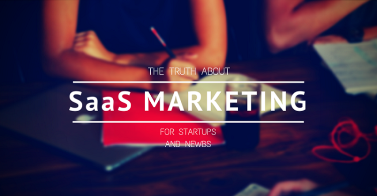 The Truth About Marketing your SaaS Startup